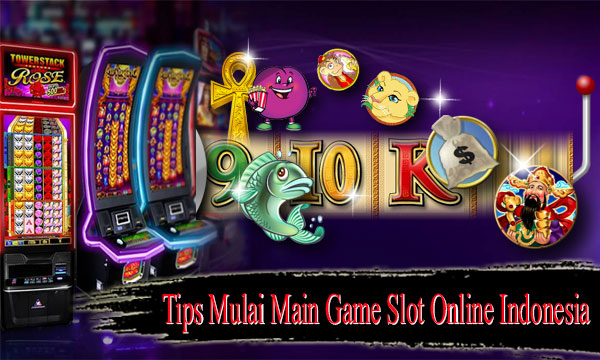 Tips-Mulai-Main-Game-Slot-Online-Indonesia